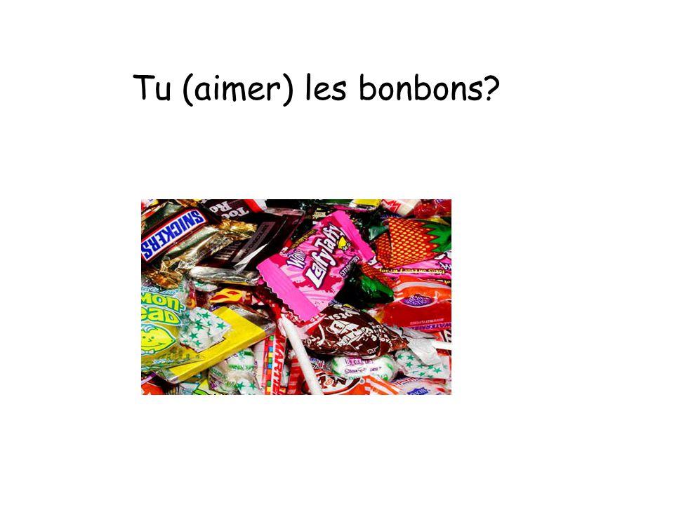 Tu (aimer) les bonbons