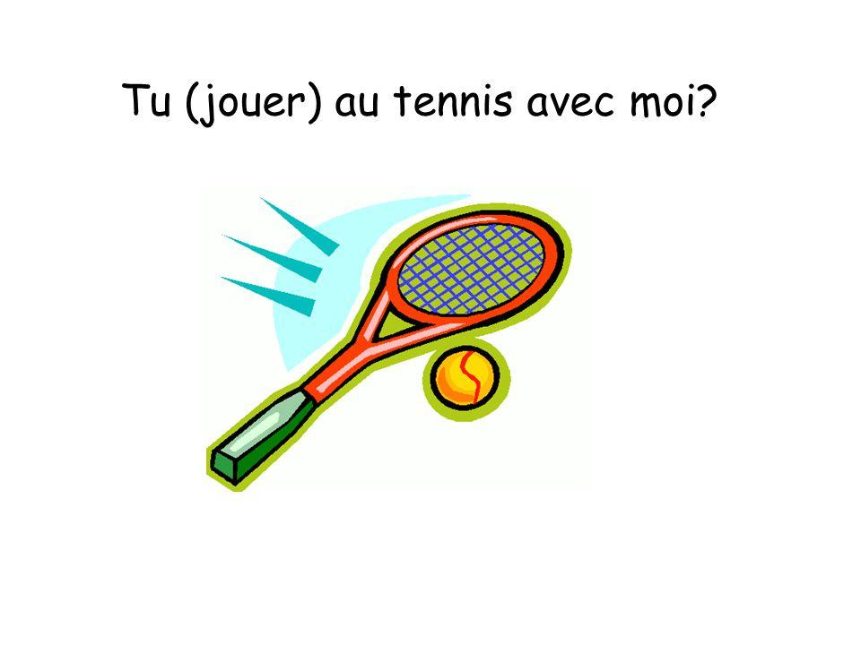 Tu (jouer) au tennis avec moi