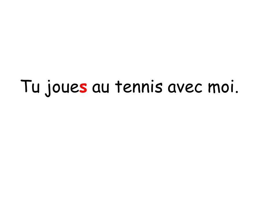 Tu joues au tennis avec moi.