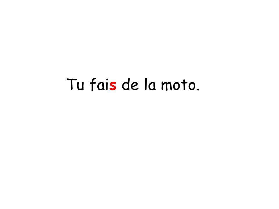 Tu fais de la moto.