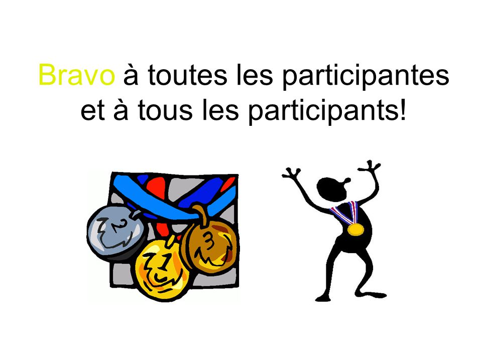 Bravo à toutes les participantes et à tous les participants!