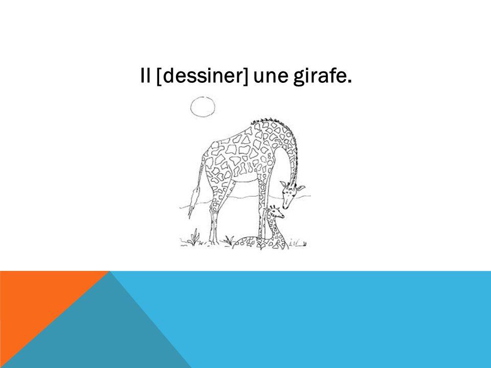 Il [dessiner] une girafe.
