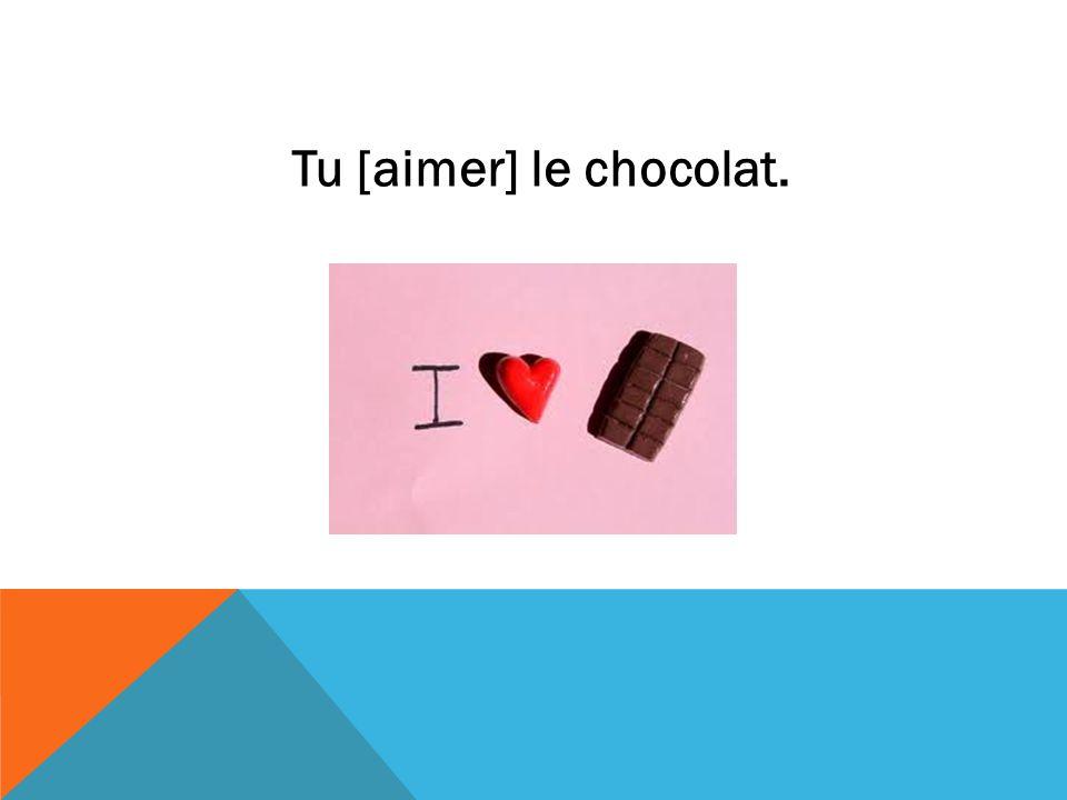 Tu [aimer] le chocolat.