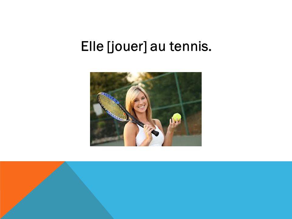 Elle [jouer] au tennis.