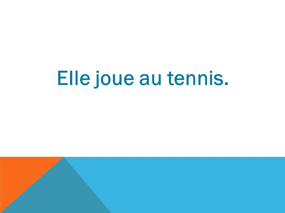 EIle joue au tennis.