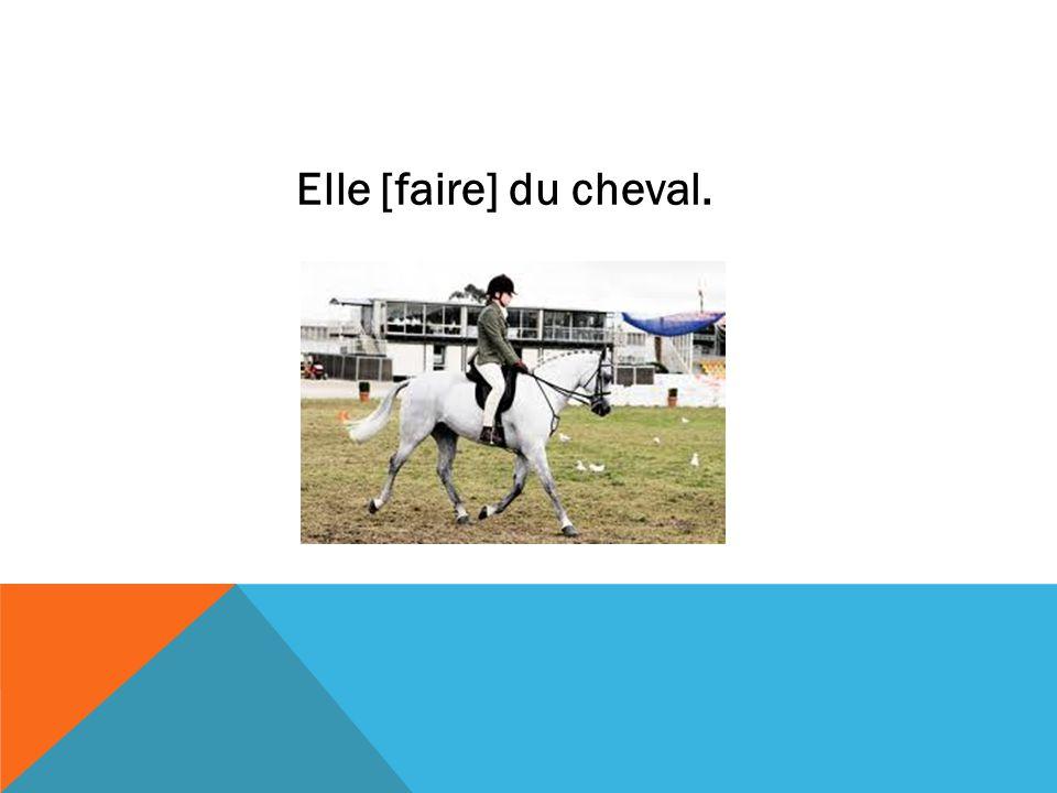 Elle [faire] du cheval.