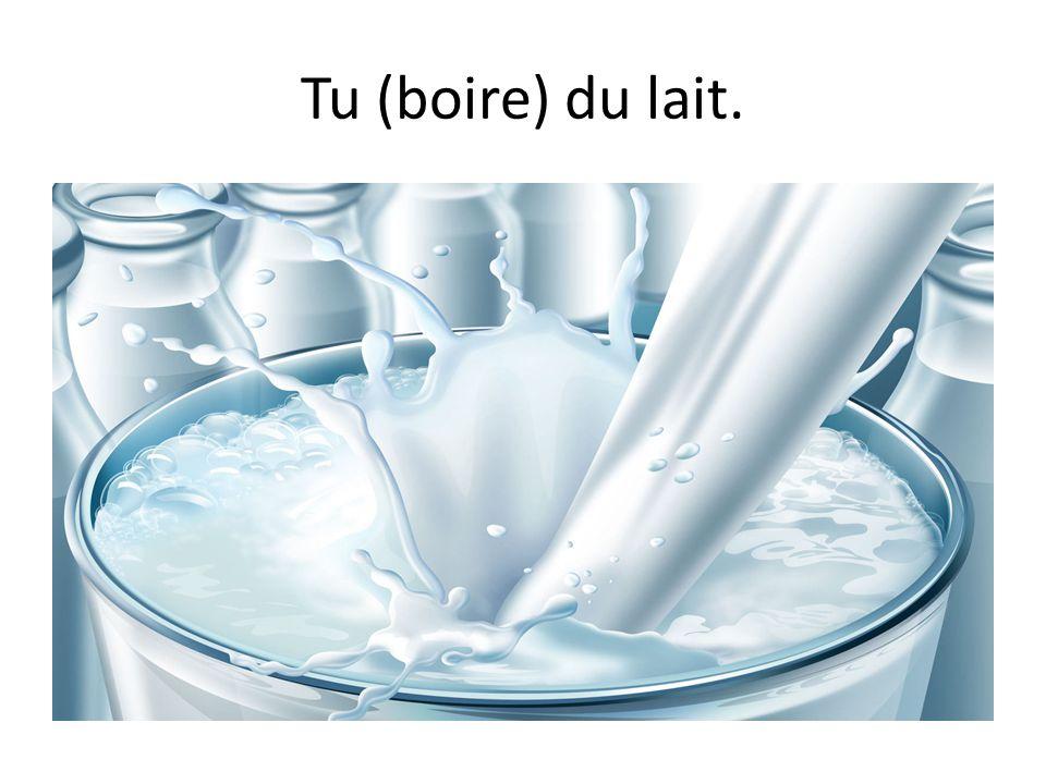 Tu (boire) du lait.