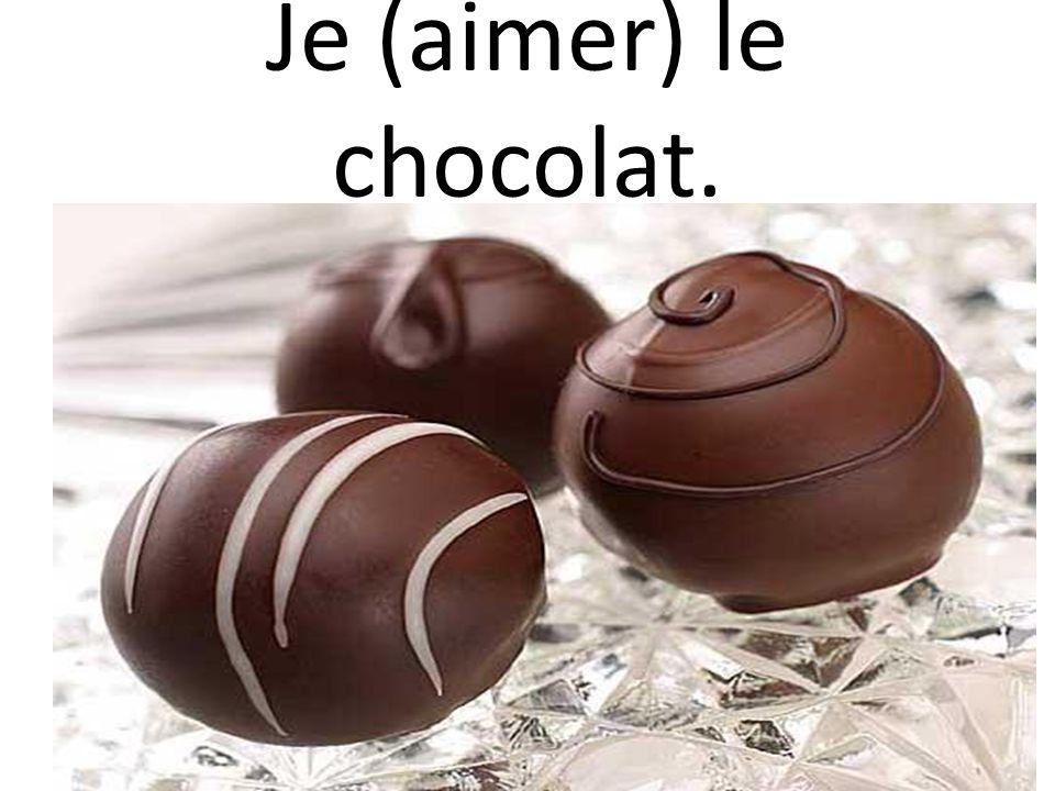Je (aimer) le chocolat.