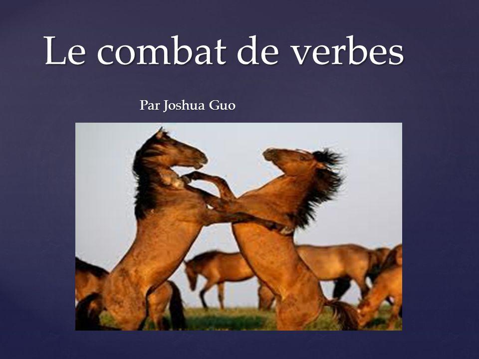 { Le combat de verbes Par Joshua Guo