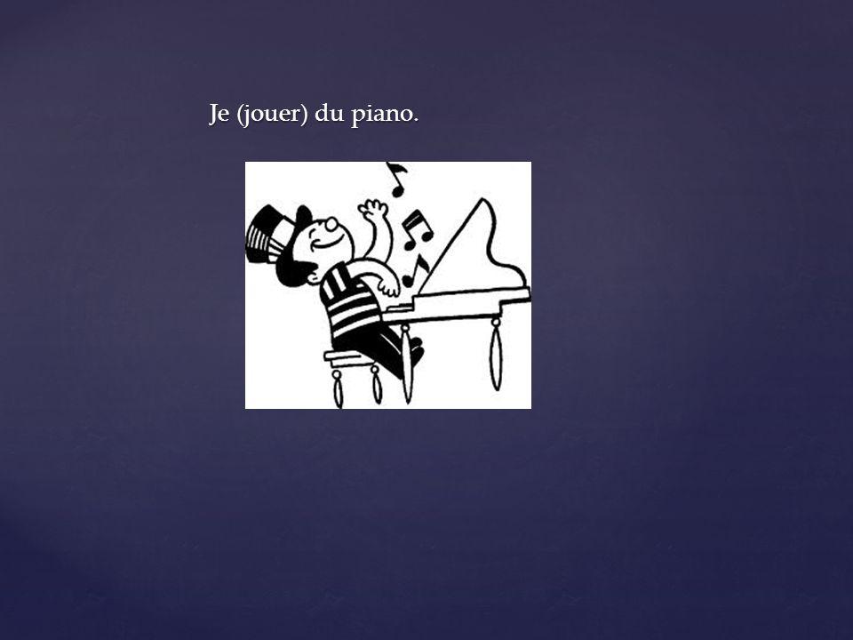 Je (jouer) du piano.