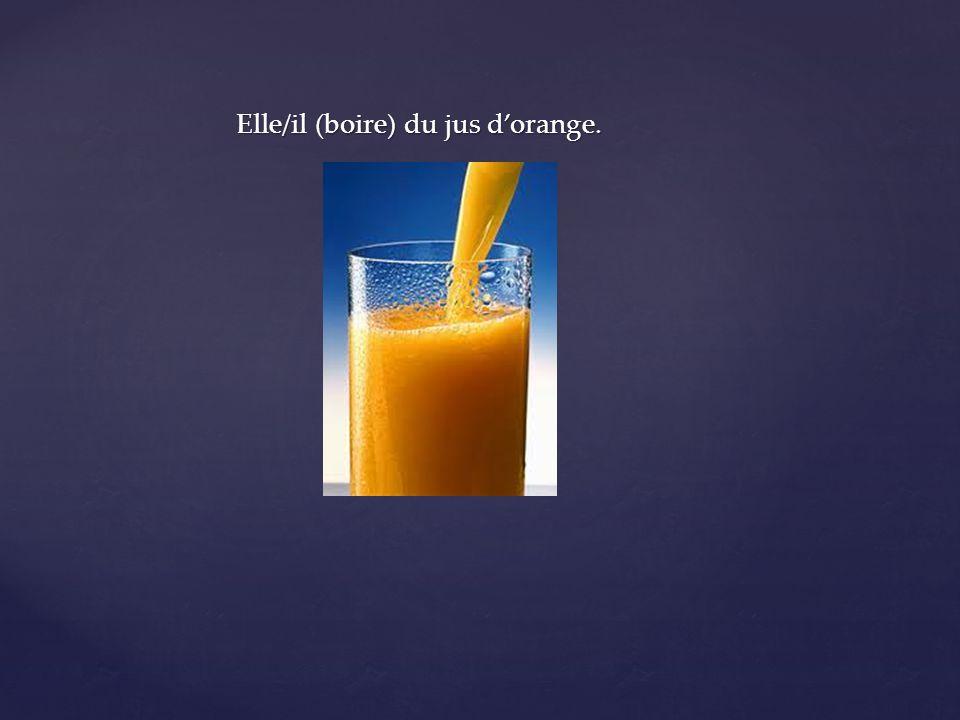 Elle/il (boire) du jus dorange.