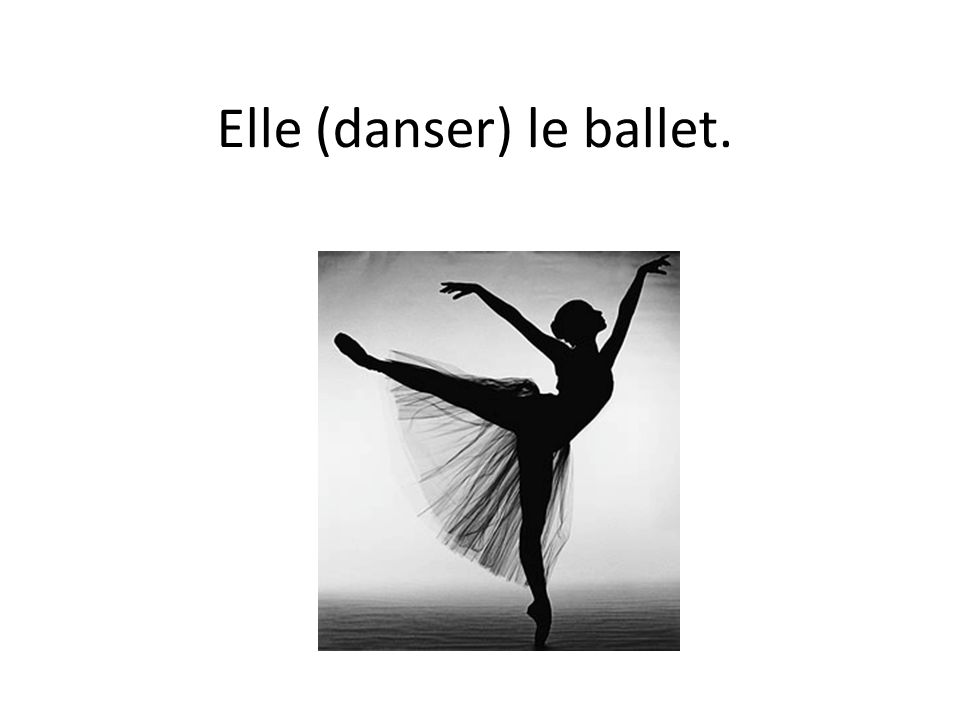 Elle (danser) le ballet.