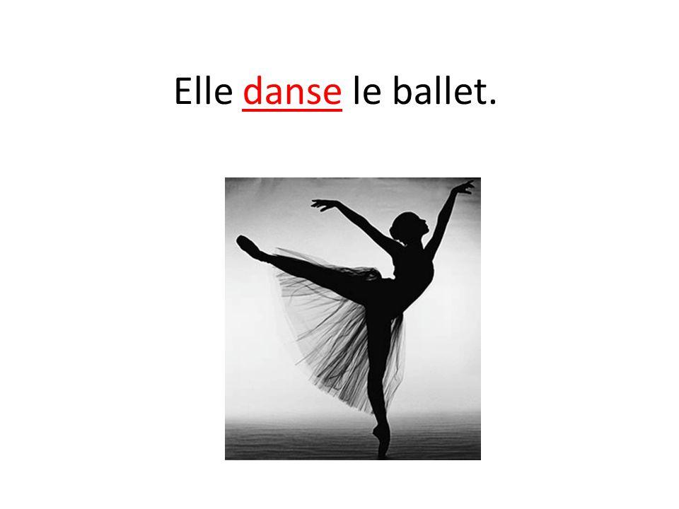 Elle danse le ballet.