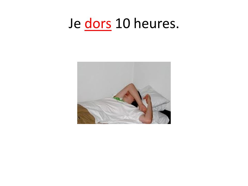 Je dors 10 heures.