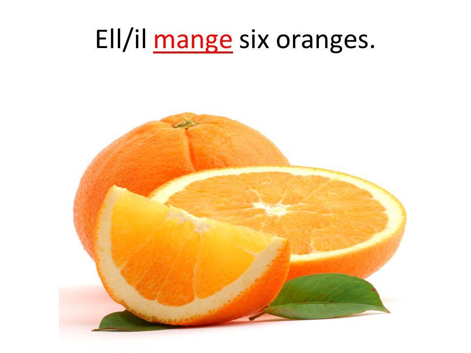 Ell/il mange six oranges.