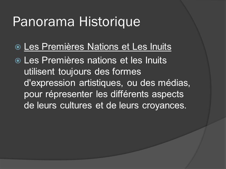 Panorama Historique Les Premières Nations et Les Inuits Les Premières nations et les Inuits utilisent toujours des formes d'expression artistiques, ou