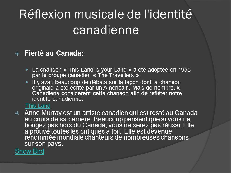 Réflexion musicale de l'identité canadienne Fierté au Canada: La chanson « This Land is your Land » a été adoptée en 1955 par le groupe canadien « The