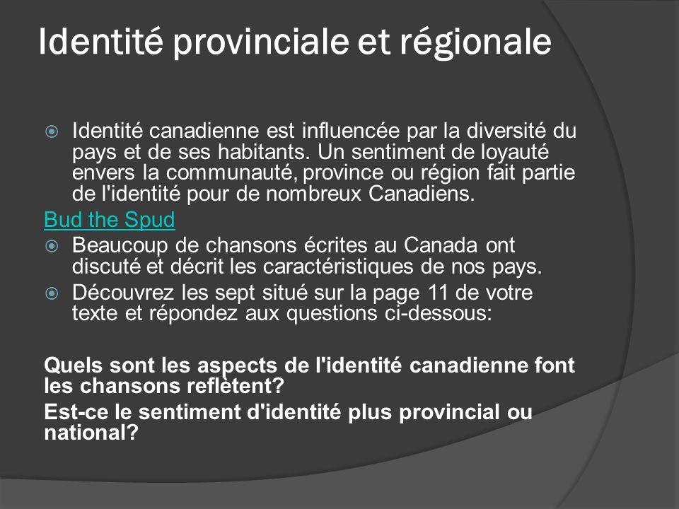 Identité provinciale et régionale Identité canadienne est influencée par la diversité du pays et de ses habitants. Un sentiment de loyauté envers la c