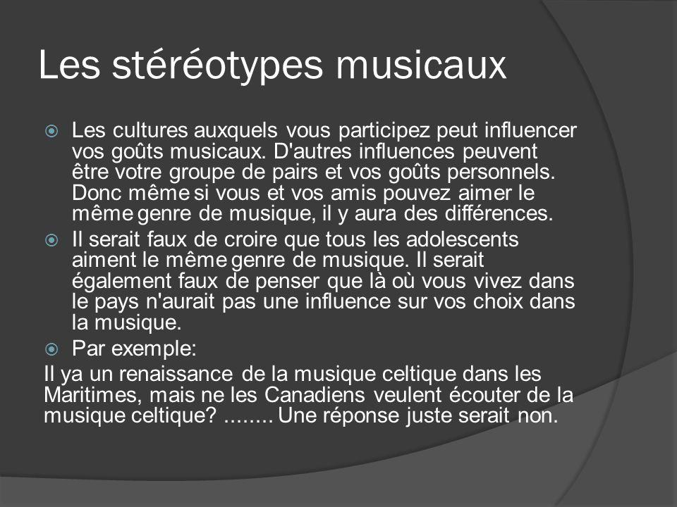 Les stéréotypes musicaux Les cultures auxquels vous participez peut influencer vos goûts musicaux. D'autres influences peuvent être votre groupe de pa