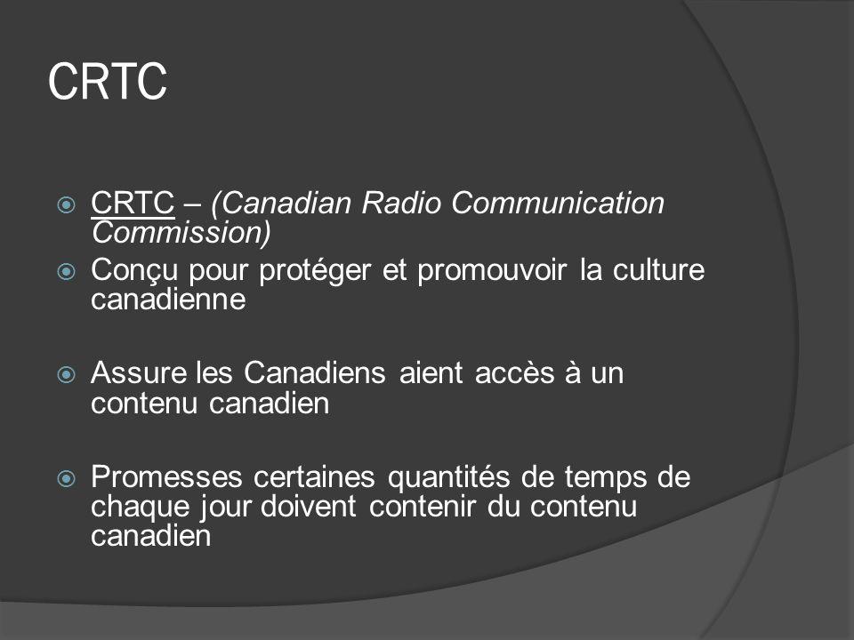 CRTC CRTC – (Canadian Radio Communication Commission) Conçu pour protéger et promouvoir la culture canadienne Assure les Canadiens aient accès à un co