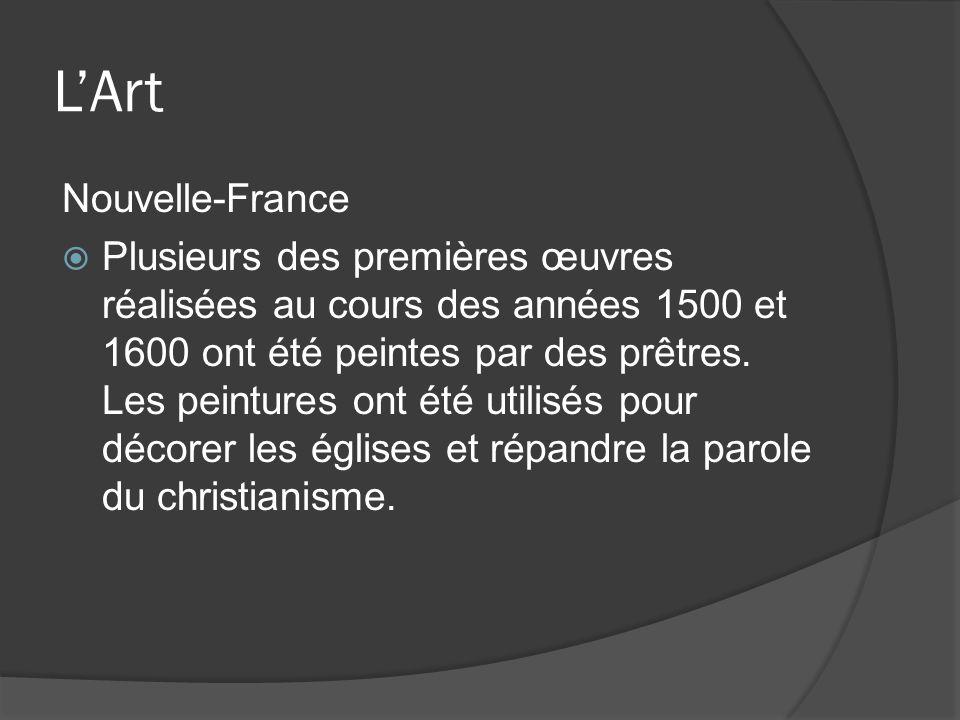 LArt Nouvelle-France Plusieurs des premières œuvres réalisées au cours des années 1500 et 1600 ont été peintes par des prêtres. Les peintures ont été