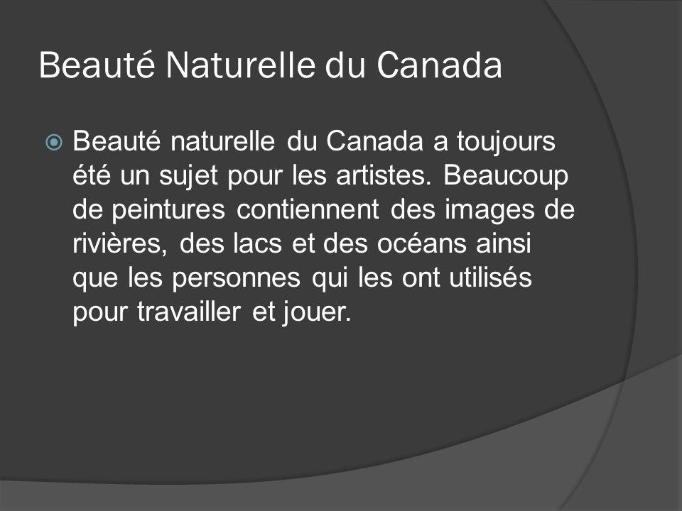 Beauté Naturelle du Canada Beauté naturelle du Canada a toujours été un sujet pour les artistes. Beaucoup de peintures contiennent des images de riviè