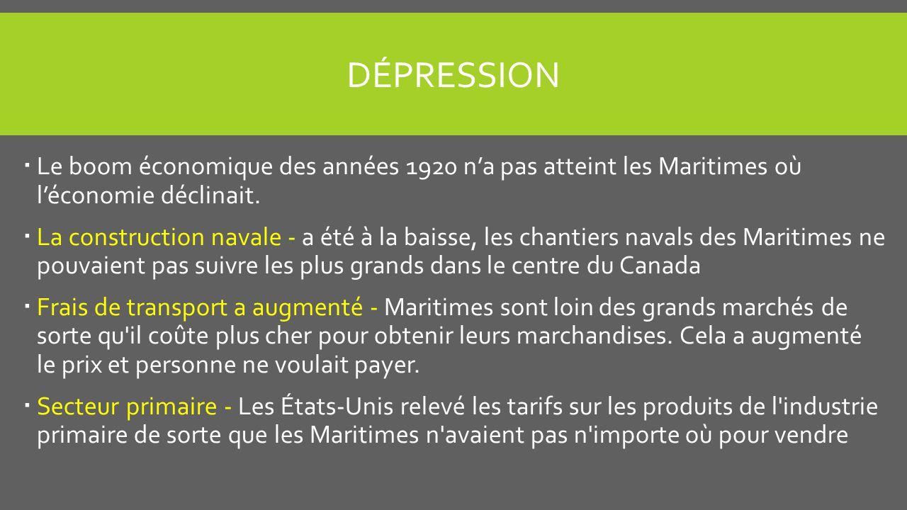 DÉPRESSION Le boom économique des années 1920 na pas atteint les Maritimes où léconomie déclinait.