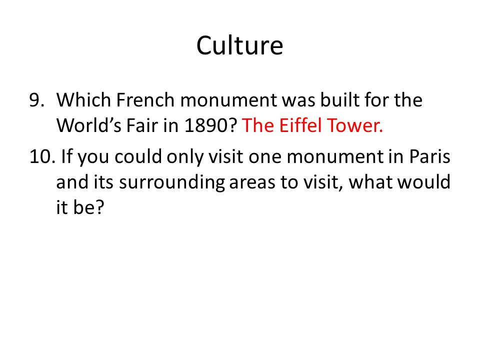 Culture 9.Which French monument was built for the Worlds Fair in 1890.
