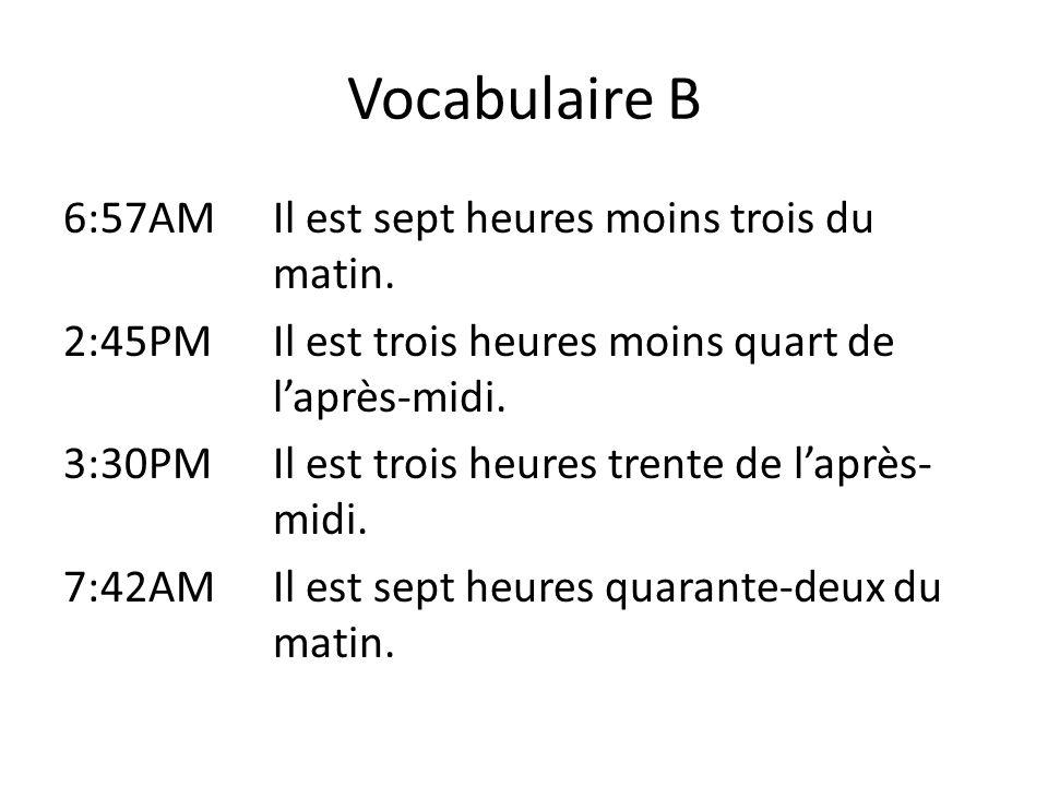 Vocabulaire B 6:45PMIl est six heures quarante-cinq du soir.