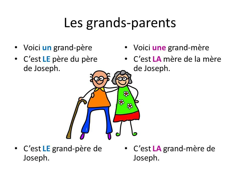 Les grands-parents Voici un grand-père Cest LE père du père de Joseph. Cest LE grand-père de Joseph. Voici une grand-mère Cest LA mère de la mère de J
