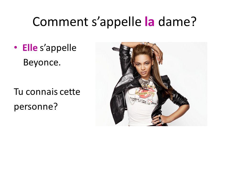Comment sappelle la dame? Elle sappelle Beyonce. Tu connais cette personne?