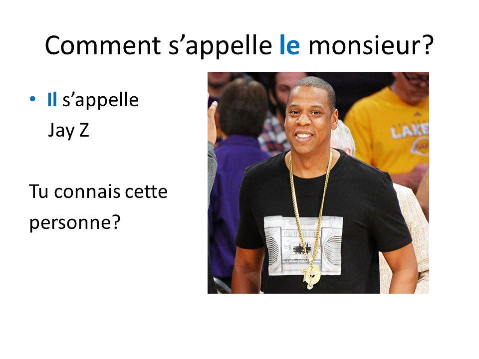 Comment sappelle le monsieur? Il sappelle Jay Z Tu connais cette personne?