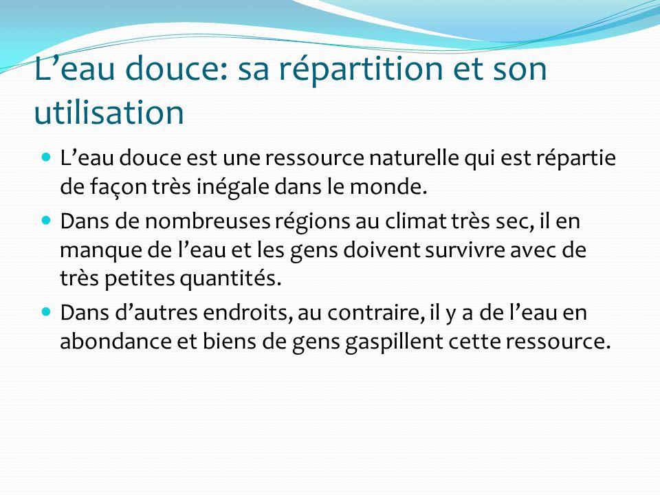 Leau douce: sa répartition et son utilisation Leau douce est une ressource naturelle qui est répartie de façon très inégale dans le monde. Dans de nom