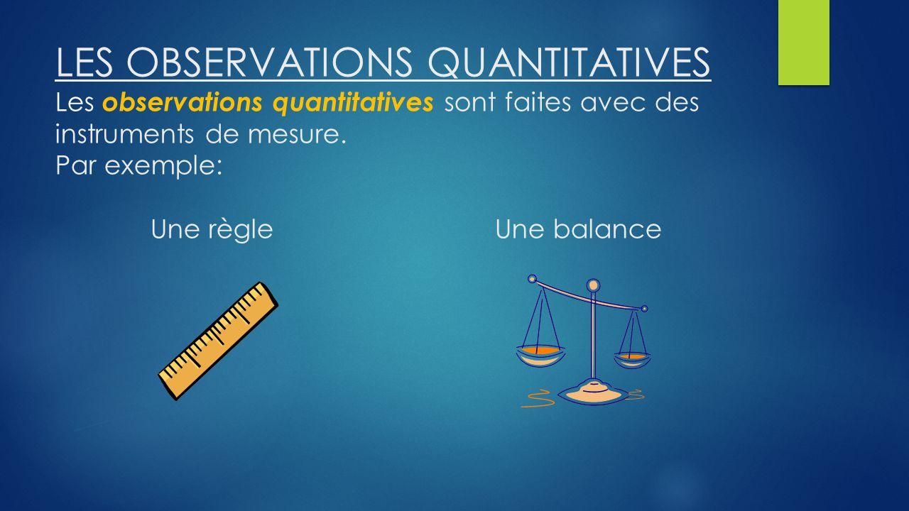 LES OBSERVATIONS QUANTITATIVES Les observations quantitatives sont faites avec des instruments de mesure.