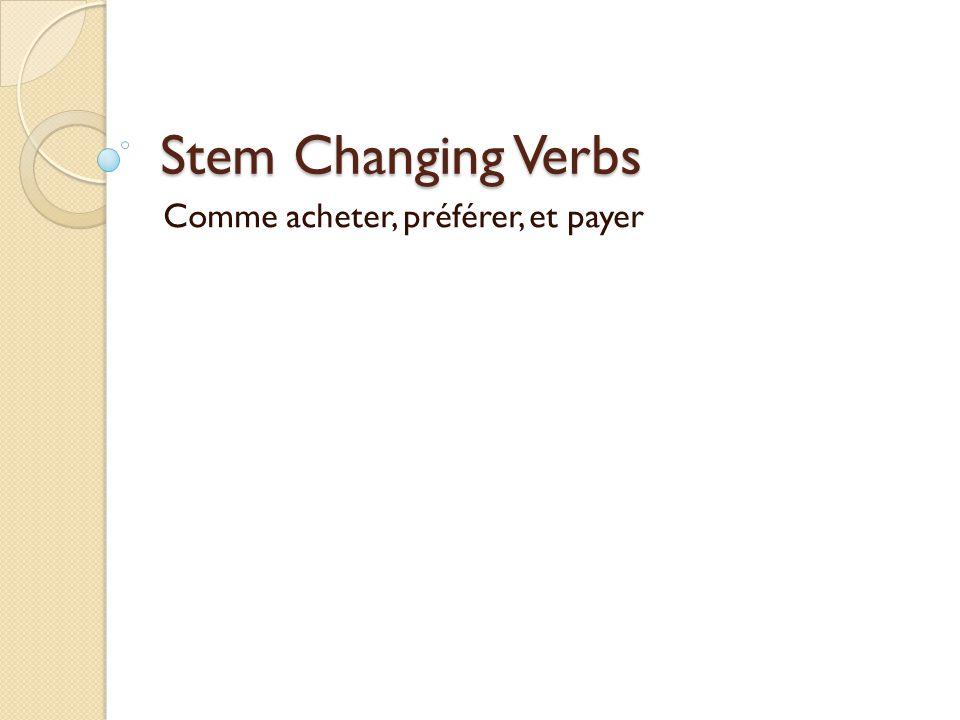 Stem Changing Verbs Comme acheter, préférer, et payer