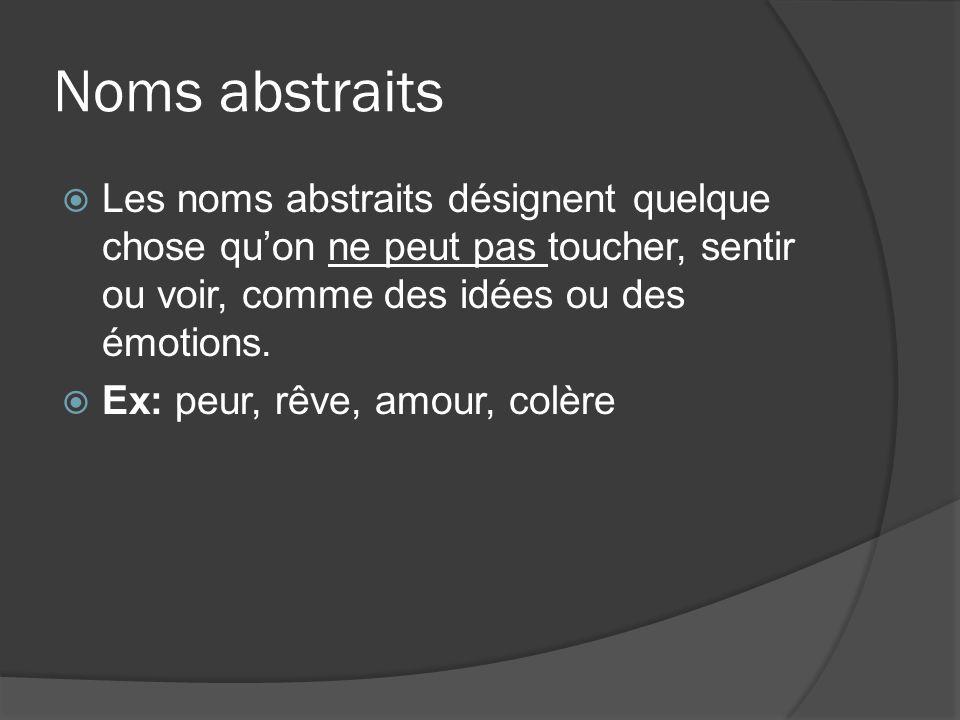 Noms abstraits Les noms abstraits désignent quelque chose quon ne peut pas toucher, sentir ou voir, comme des idées ou des émotions. Ex: peur, rêve, a