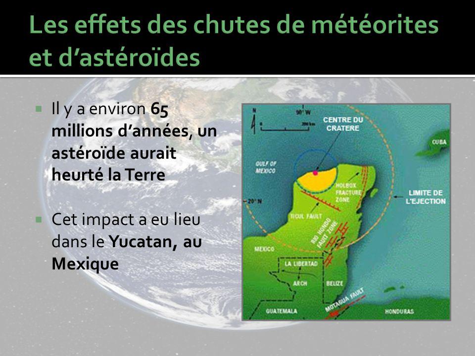Il y a environ 65 millions dannées, un astéroïde aurait heurté la Terre Cet impact a eu lieu dans le Yucatan, au Mexique