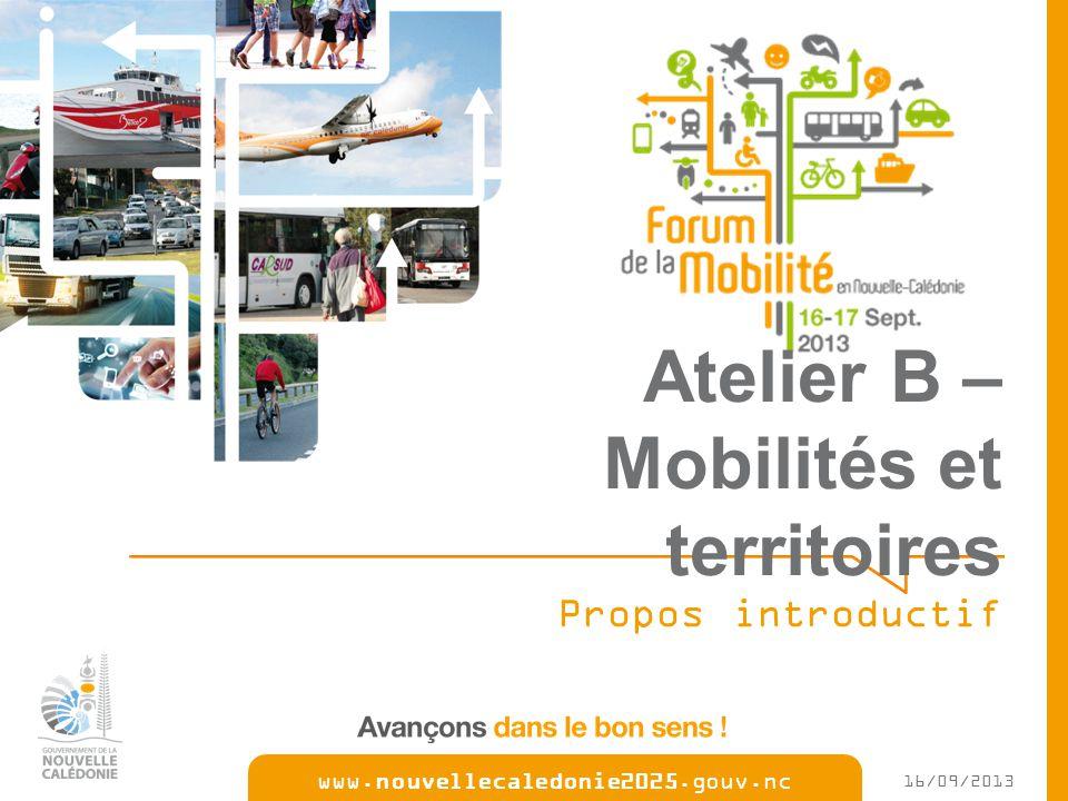 www.nouvellecaledonie2025.gouv.nc Atelier B – Mobilités et territoires Propos introductif 16/09/2013