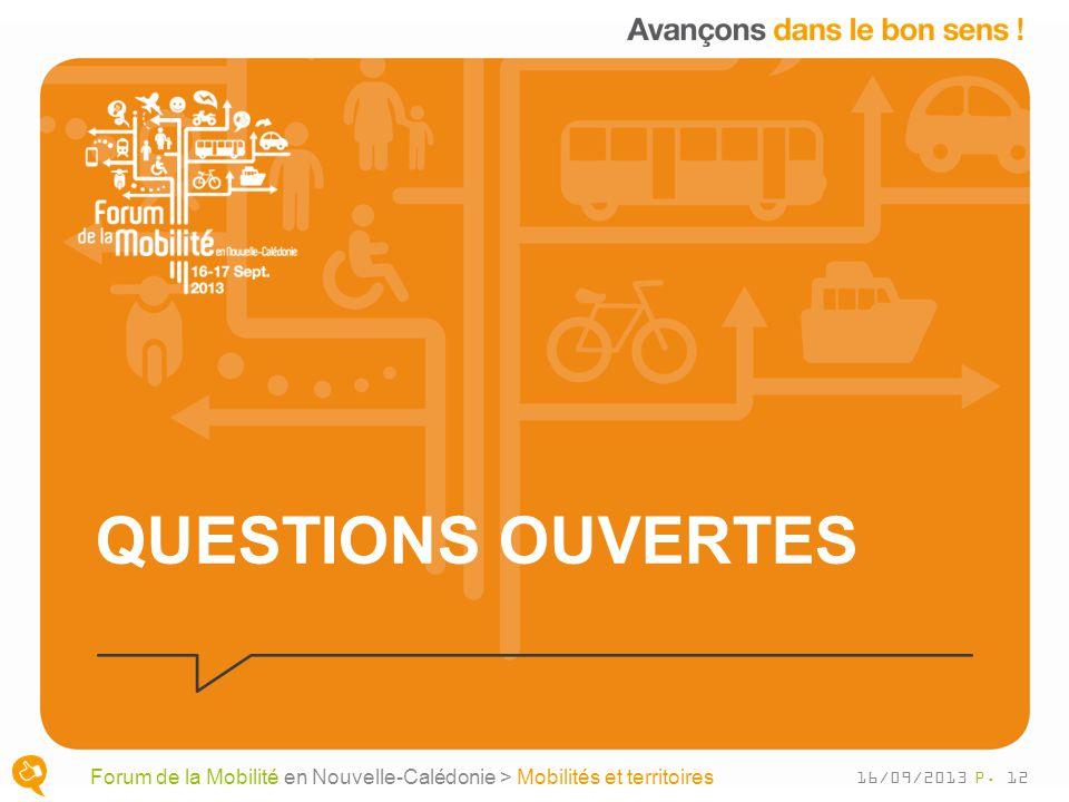 QUESTIONS OUVERTES P. 12 Forum de la Mobilité en Nouvelle-Calédonie > Mobilités et territoires 16/09/2013