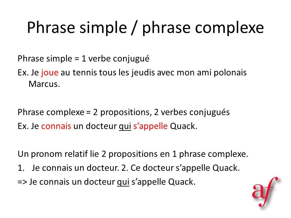 Phrase simple / phrase complexe Phrase simple = 1 verbe conjugué Ex. Je joue au tennis tous les jeudis avec mon ami polonais Marcus. Phrase complexe =