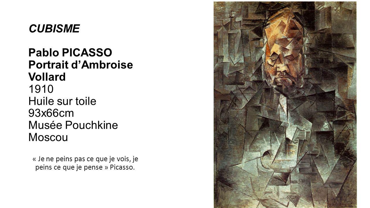 CUBISME Pablo PICASSO Portrait dAmbroise Vollard 1910 Huile sur toile 93x66cm Musée Pouchkine Moscou « Je ne peins pas ce que je vois, je peins ce que je pense » Picasso.