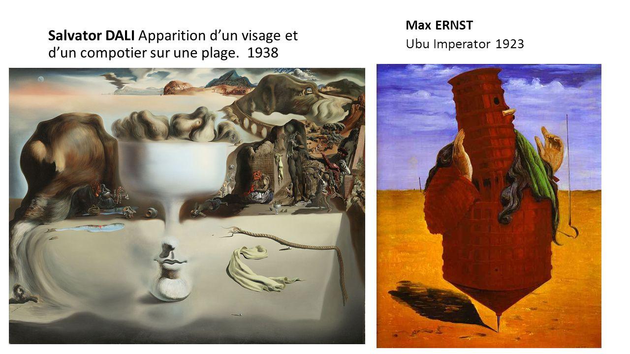 Salvator DALI Apparition dun visage et dun compotier sur une plage. 1938 Max ERNST Ubu Imperator 1923