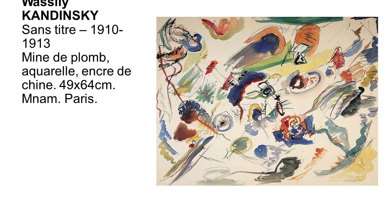 Wassily KANDINSKY Sans titre – 1910- 1913 Mine de plomb, aquarelle, encre de chine. 49x64cm. Mnam. Paris.