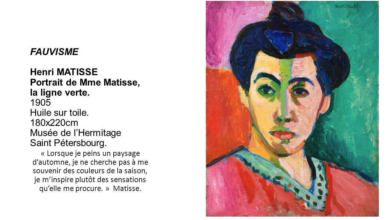 FAUVISME FAUVISME Henri MATISSE Portrait de Mme Matisse, la ligne verte. 1905 Huile sur toile. 180x220cm Musée de lHermitage Saint Pétersbourg. « Lors