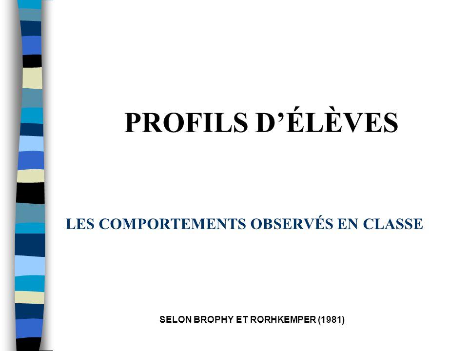 LES COMPORTEMENTS OBSERVÉS EN CLASSE SELON BROPHY ET RORHKEMPER (1981) PROFILS DÉLÈVES