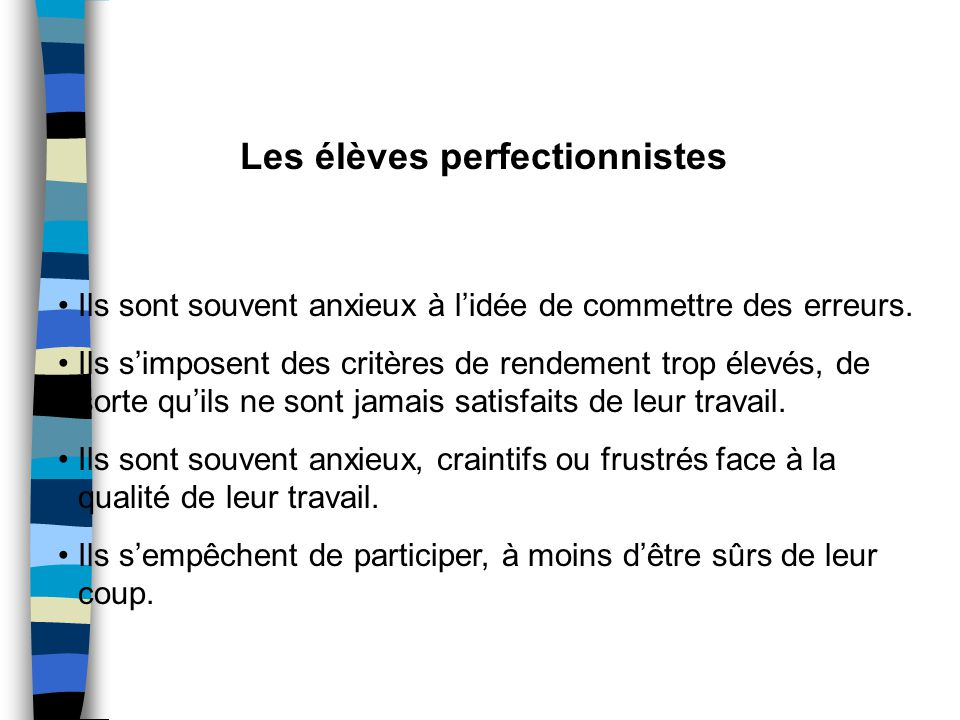 Les élèves perfectionnistes Ils sont souvent anxieux à lidée de commettre des erreurs.