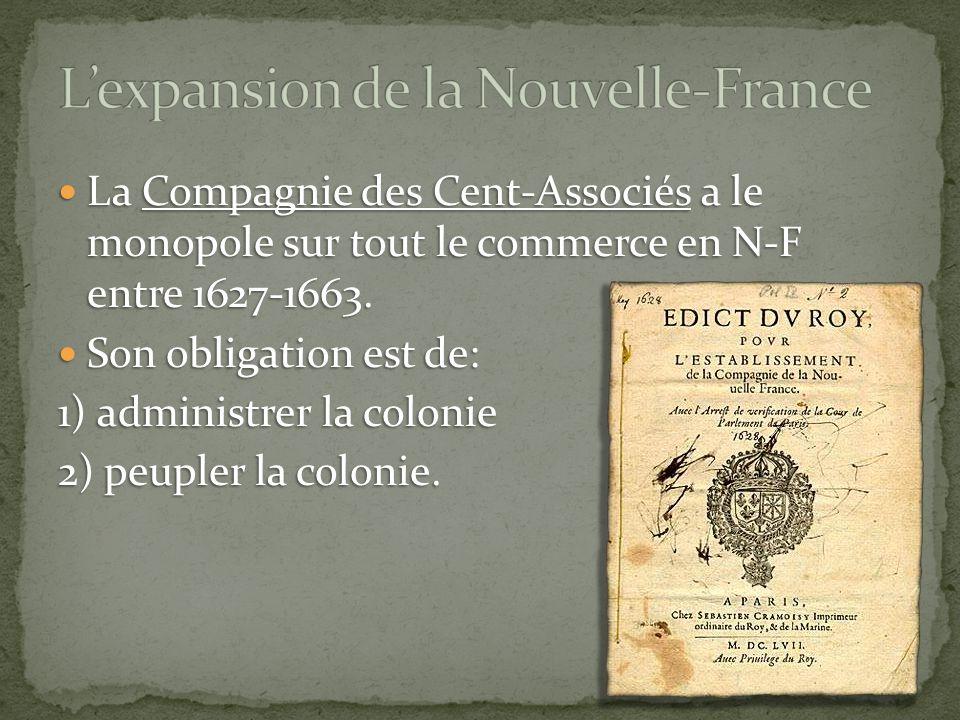 La Compagnie des Cent-Associés a le monopole sur tout le commerce en N-F entre 1627-1663. La Compagnie des Cent-Associés a le monopole sur tout le com