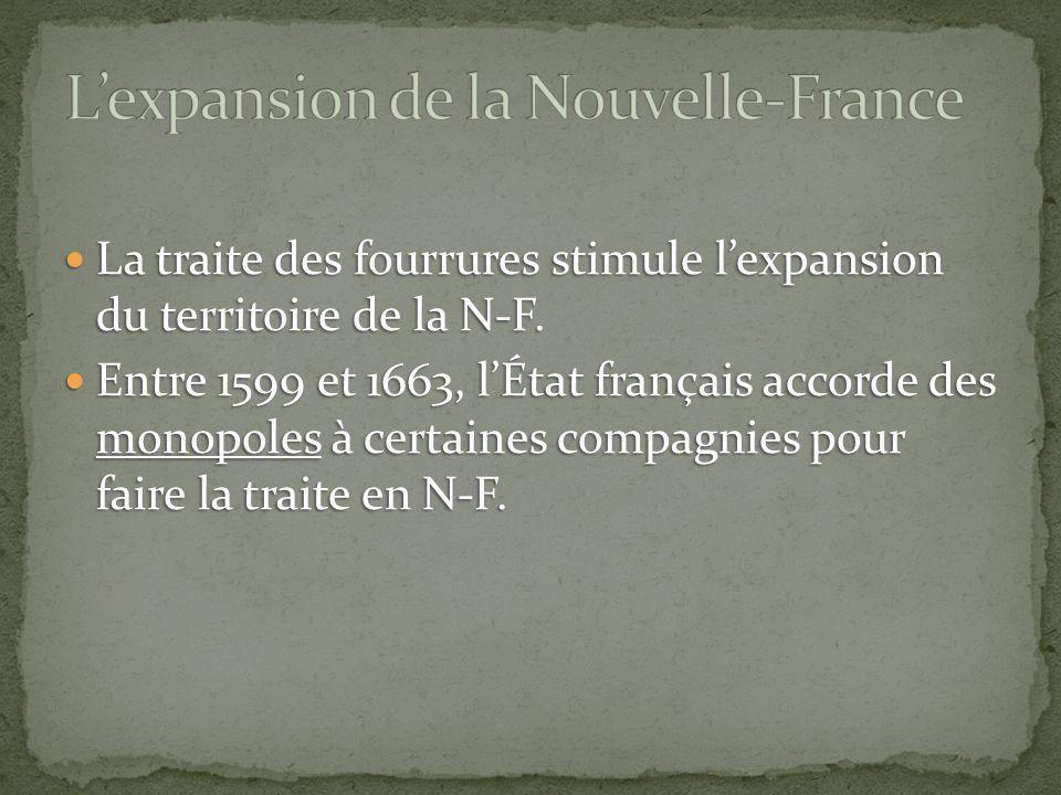 La traite des fourrures stimule lexpansion du territoire de la N-F. La traite des fourrures stimule lexpansion du territoire de la N-F. Entre 1599 et