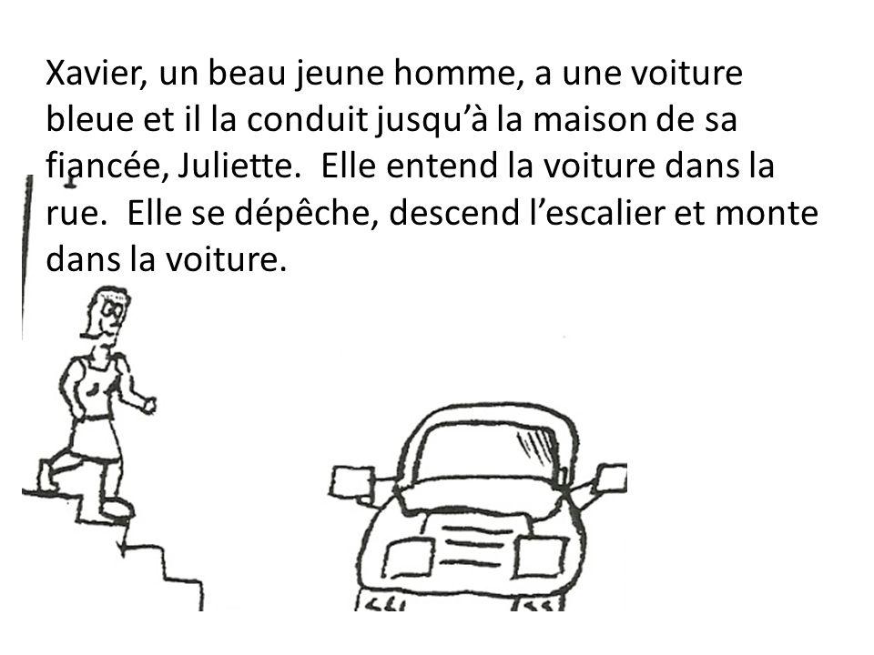 Xavier, un beau jeune homme, a une voiture bleue et il la conduit jusquà la maison de sa fiancée, Juliette.