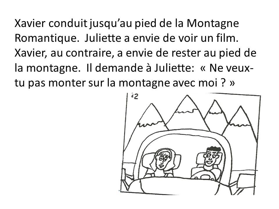 Juliette aime bien Xavier, mais elle ne veut pas rester au pied de la montagne, ni y monter.